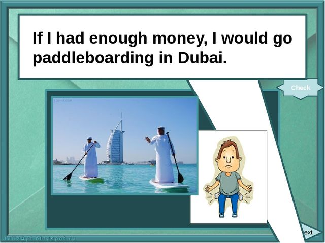 next If I (have) enough money, I (go) paddleboarding in Dubai. Check If I ha...