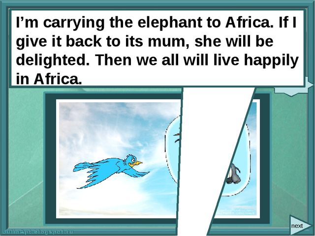 next I'm carrying the elephant to Africa. If I (give) it back to its mum, sh...
