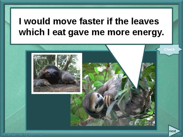 next I (move) faster if the leaves which I eat (give) me more energy. Check...