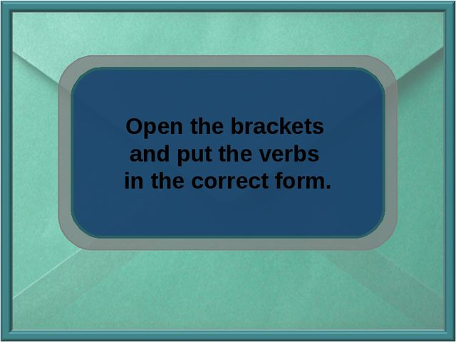 Open the brackets and put the verbs in the correct form.