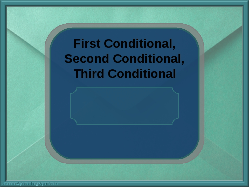 First Conditional, Second Conditional, Third Conditional