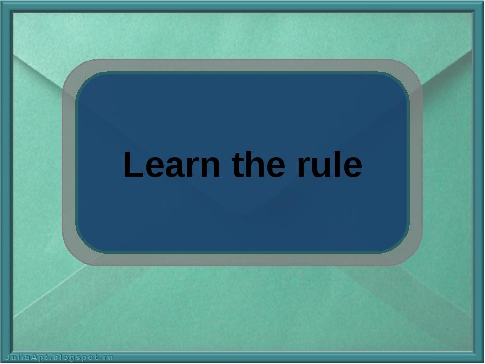 Learn the rule