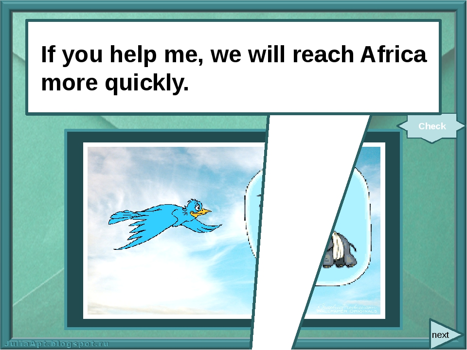 next If you (help) me, we (reach) Africa more quickly. Check If you help me,...