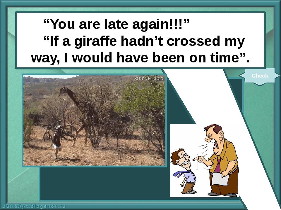 "next www.gifak.net www.picturesof.net ""You are late again!!!"" ""If a giraffe..."