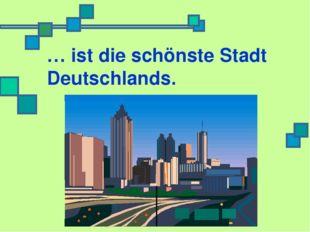 … ist die schönste Stadt Deutschlands.
