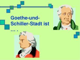 Goethe-und-Schiller-Stadt ist … .