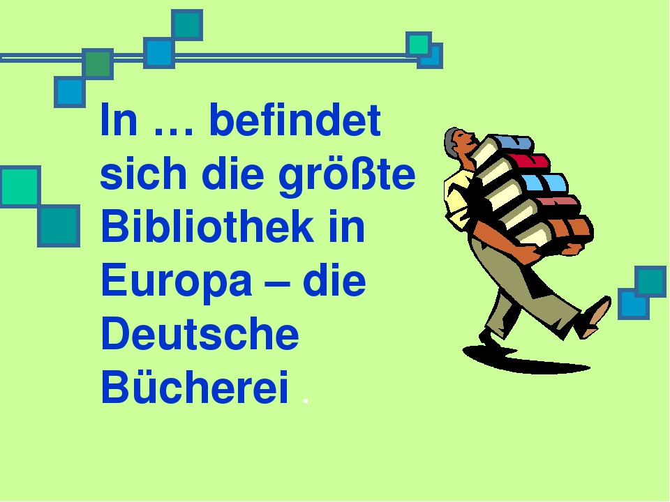 In … befindet sich die größte Bibliothek in Europa – die Deutsche Bücherei .