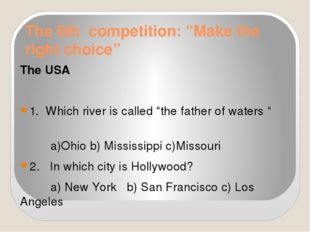 "The 6th competition: ""Make the right choice"" The USA 1. Which river is called"