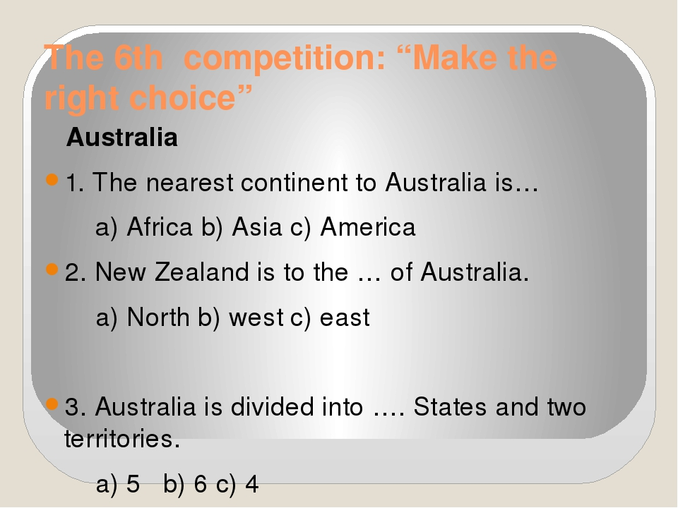 "The 6th competition: ""Make the right choice"" Australia 1. The nearest contine..."