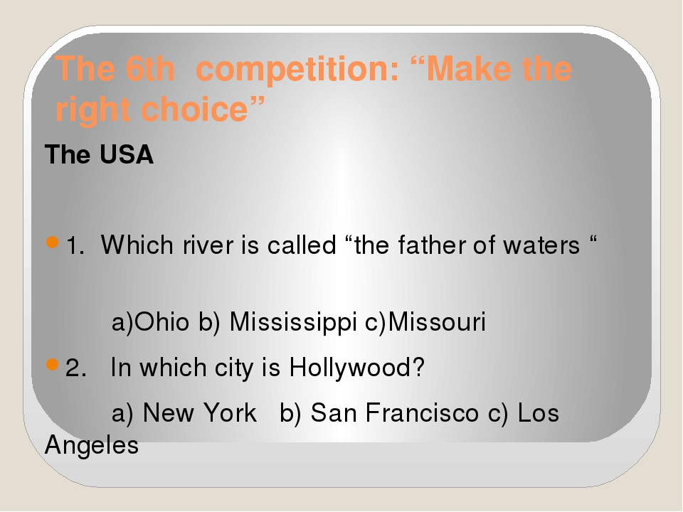 "The 6th competition: ""Make the right choice"" The USA 1. Which river is called..."
