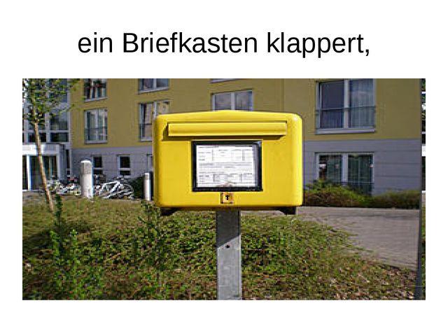 ein Briefkasten klappert,