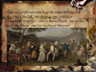 Scotland celebrates much of the same holidays as the rest of the UK, but the