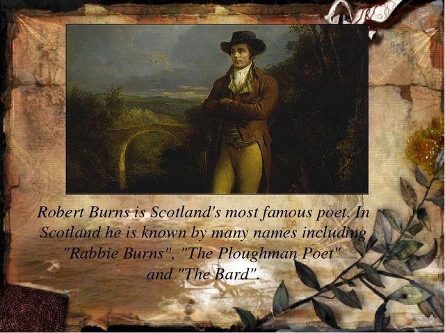 Robert Burns is Scotland's most famous poet. In Scotland he is known by many...