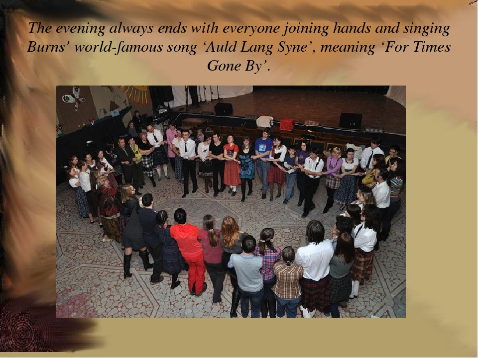 The evening always ends with everyone joining hands and singing Burns' world-...