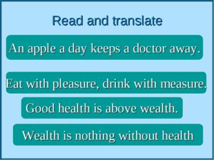 Read and translate An apple a day keeps a doctor away.   Good health is above