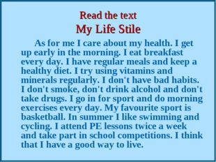 Read the text My Life Stile          		As for me I care about my health. I ge