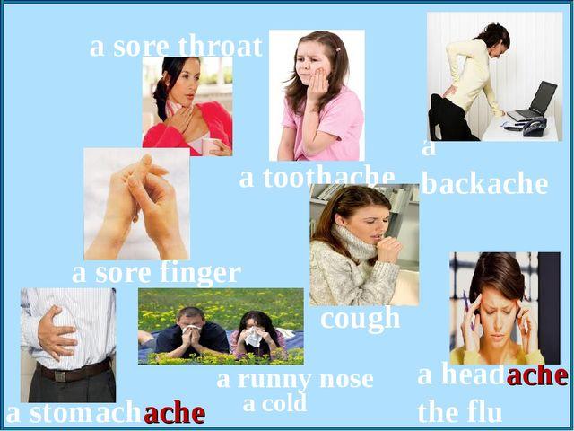 a sore throat a stomachache a headache the flu a toothache a runny nose a col...
