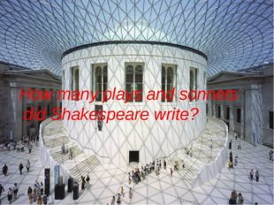 How many plays and sonnets did Shakespeare write?