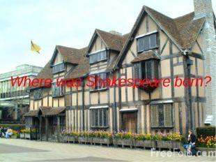 Where was Shakespeare born?