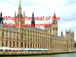 What is the seat of the British Government?