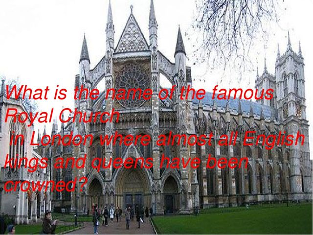 What is the name of the famous Royal Church in London where almost all Englis...
