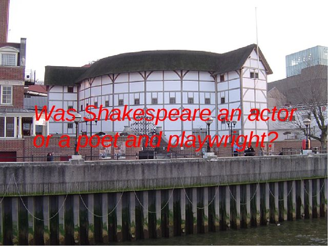 Was Shakespeare an actor or a poet and playwright?