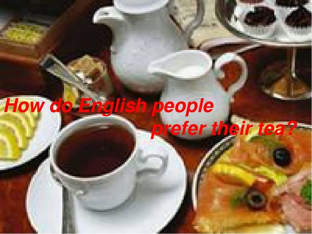 How do English people prefer their tea?
