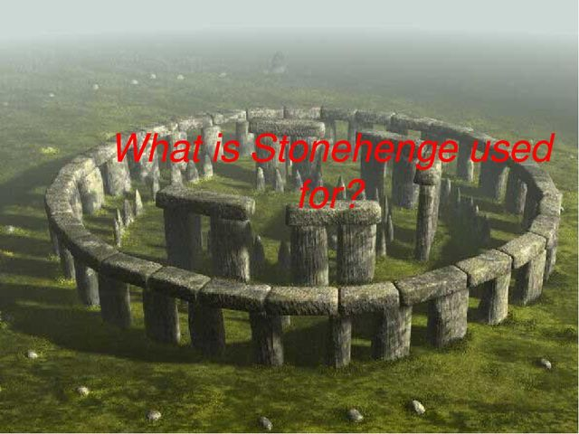 What is Stonehenge used for?