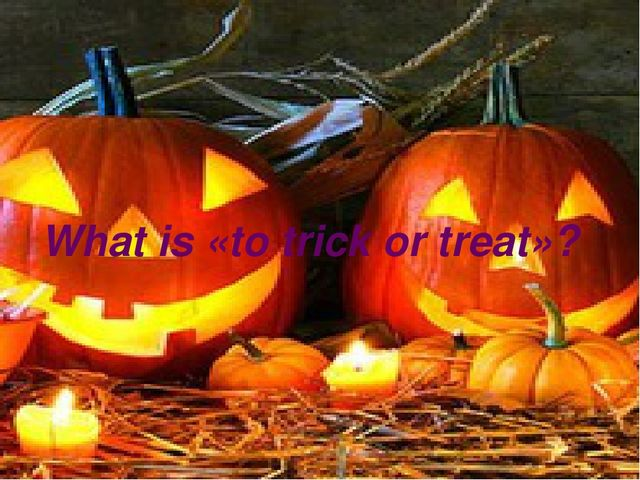 What is «to trick or treat»?