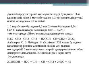 Алкадиендердің алынуы Диен көмірсутектерінің маңызды өкілдері бутадиен-1,3-т