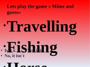 Lets play the game « Mime and guess» Travelling Fishing Horse racing Walking