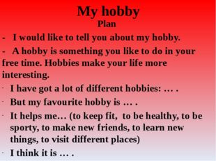 My hobby Plan - I would like to tell you about my hobby. - A hobby is somethi