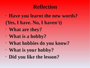 Reflection Have you learnt the new words? (Yes, I have. No, I haven't) What a