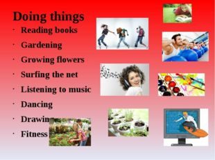 Doing things Reading books Gardening Growing flowers Surfing the net Listenin