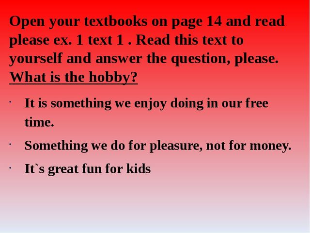 Open your textbooks on page 14 and read please ex. 1 text 1 . Read this text...