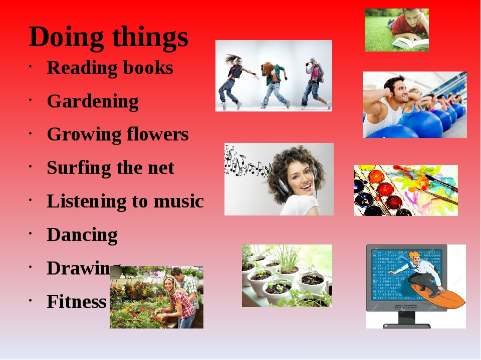 Doing things Reading books Gardening Growing flowers Surfing the net Listenin...