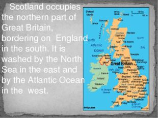 Scotland occupies the northern part of Great Britain, bordering on England i