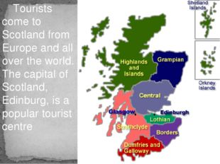 Tourists come to Scotland from Europe and all over the world. The capital of