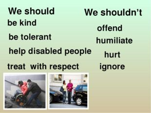 We shouldn't be kind be tolerant offend humiliate help disabled people treat