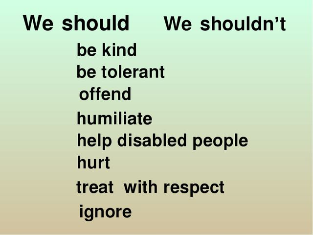 We shouldn't We should be kind be tolerant offend humiliate help disabled pe...