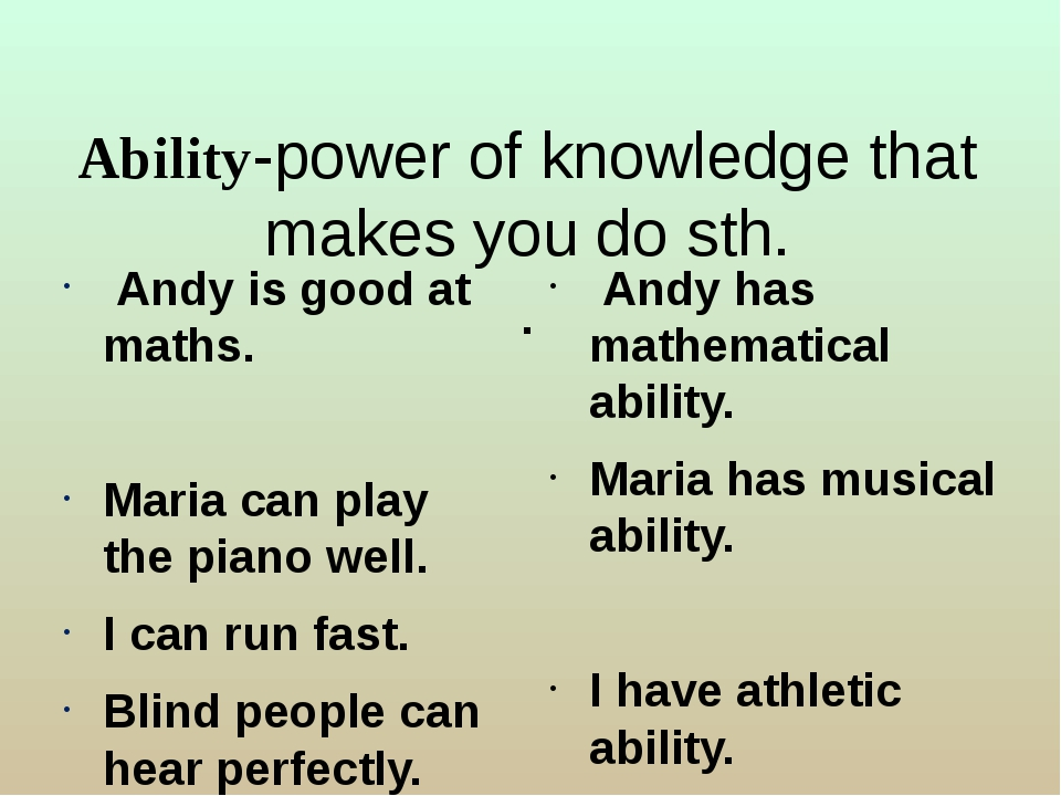 Ability-power of knowledge that makes you do sth. . Andy is good at maths. Ma...