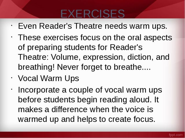 EXERCISES Even Reader's Theatre needs warm ups. These exercises focus on the...