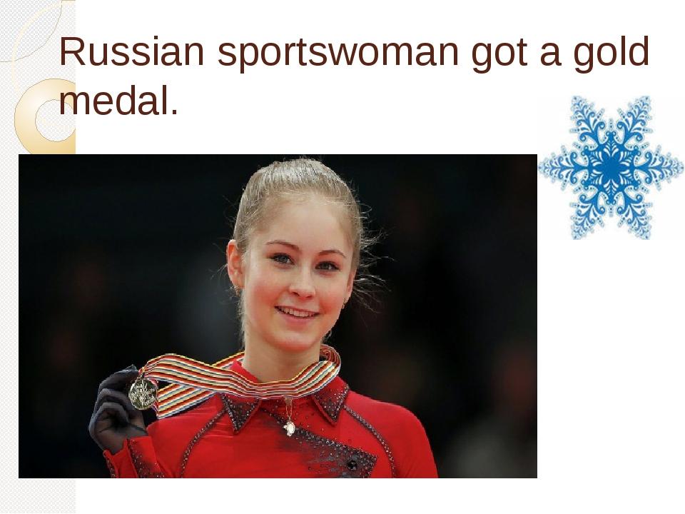 Russian sportswoman got a gold medal.