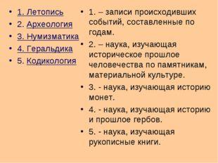 1. Летопись 2. Археология 3. Нумизматика 4. Геральдика 5. Кодикология 1. – за