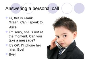 Answering a personal call Hi, this is Frank Green. Can I speak to Alice I'm s