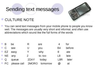 Sending text messages CULTURE NOTE You can send text messages from your mobil