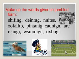 Make up the words given in jumbled form: shifing, deinrag, nnites, sngingi,