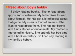 Read about boy's hobby I enjoy reading books. I like to read about sports and