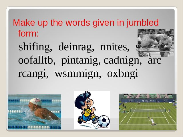 Make up the words given in jumbled form: shifing, deinrag, nnites, sngingi,...