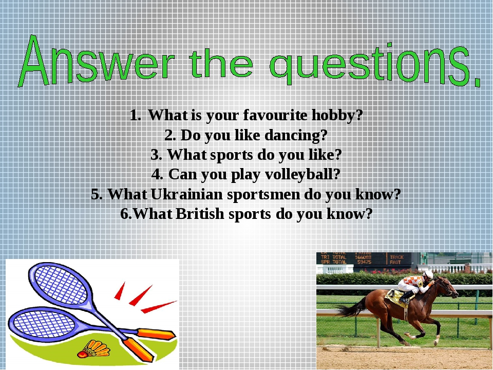 What is your favourite hobby? 2. Do you like dancing? 3. What sports do you l...